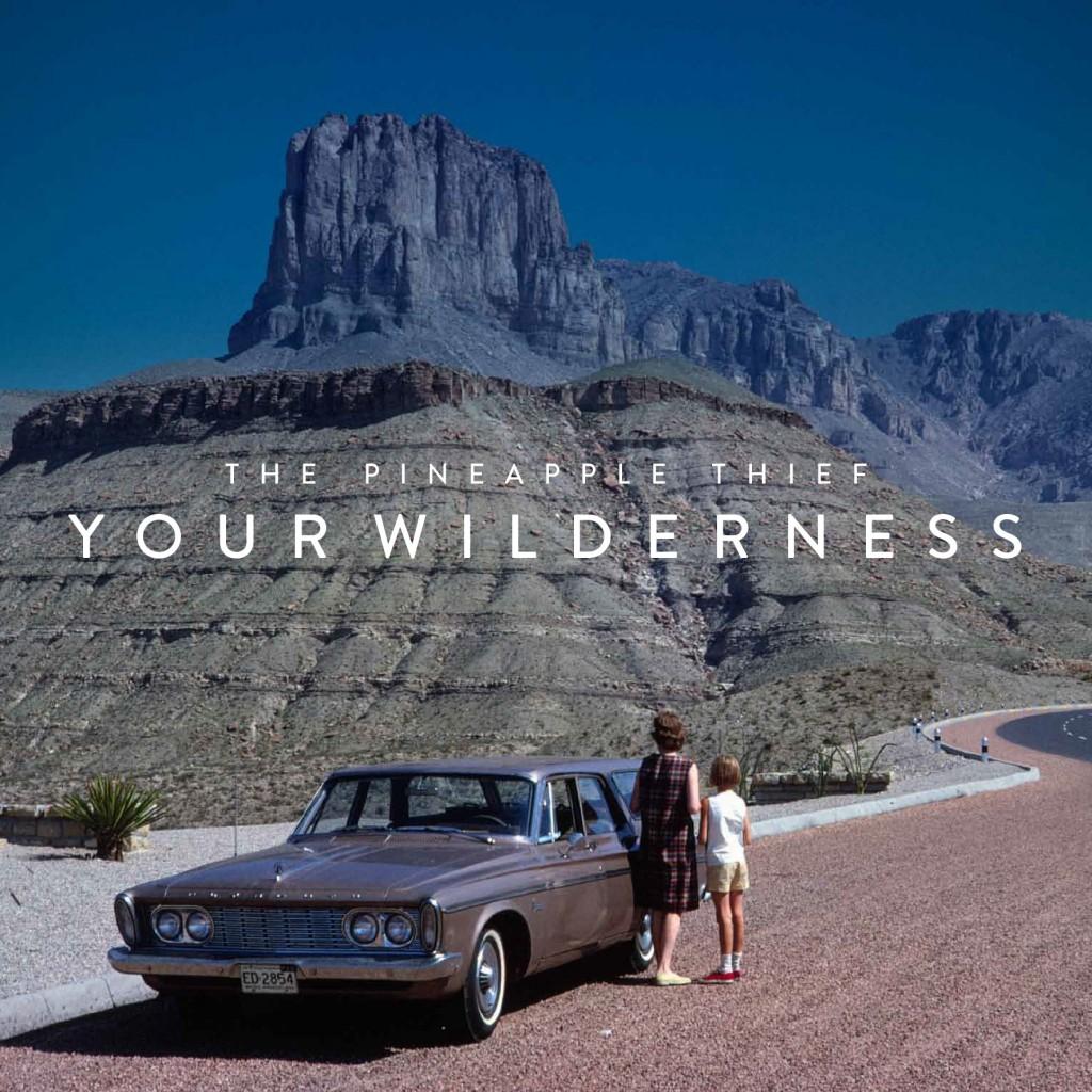 Album Spotlight: The Pineapple Thief – Your Wilderness