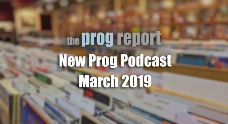 New Prog Podcast - March 2019 - The Prog Report